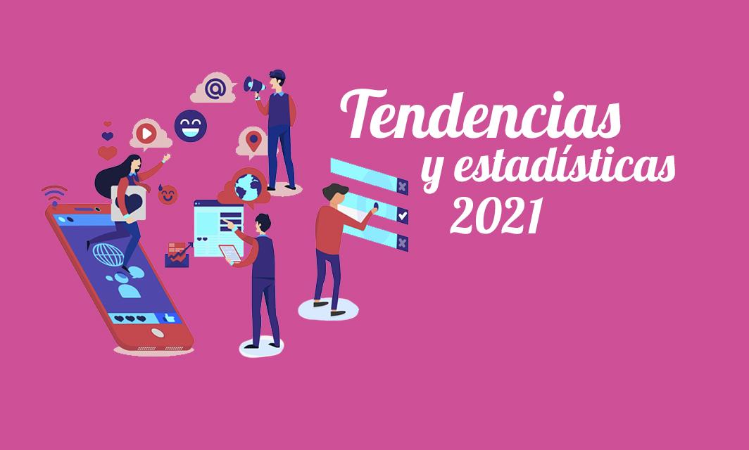 Las tendencias 2021 y estadísticas de usuarios digitales